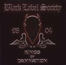 Black Label Society - Kings Of Damnation 1998 - 2004