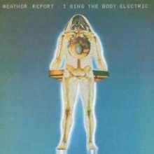 I Sing The Body Electric - de Weather Report
