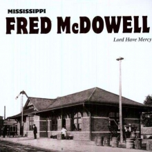 Mississippi Fred McDowell - Lord Have Mercy