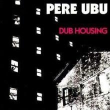 Pere Ubu - Dub Housing (180g)