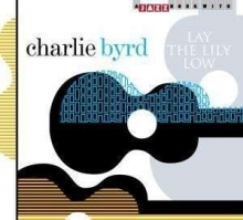 Lay The Lily Low - de Charlie Byrd