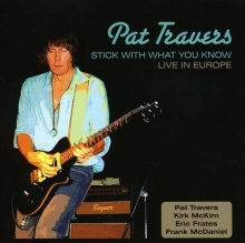 Pat Travers - Stick With What You Know - Live In Europe