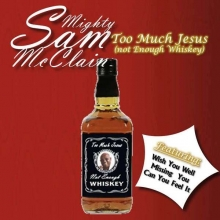 Mighty Sam McClain - Too Much Jesus (Not Enough Whiskey)
